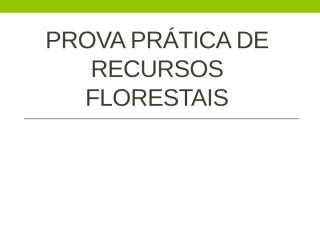 Prova Prática de Recursos Florestais.pptx