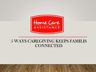 5 Ways Caregiving Keeps Familis Connected.pdf