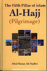 Al-hajjtheFifthPillarOfIslamByShaykhAbulHasanAliNadwi.pdf