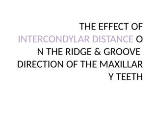 THE EFFECT OF INTERCONDYLAR DISTANCE ON THE RIDGE.pptx