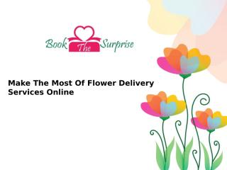 Make The Most Of Flower Delivery Services Online.pptx